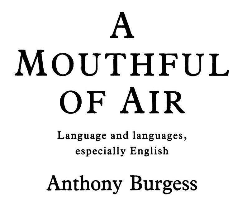 Anthony Burgess, A Mouthful Of Air
